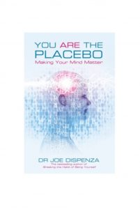 You are the Placebo Dr. Joe Dispenza